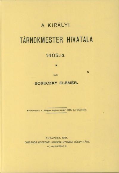 Boreczky Elemér - A királyi tárnokmester hivatala 1405-ig
