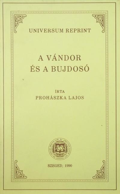 Prohászka Lajos - A vándor és a bujdosó