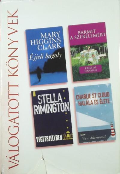 Kristin Hannah - Mary Higgins Clark - Stella Rimington - Ben Sherwood - Éjjeli bagoly - Végveszélyben - Bármit a szerelemért - Charles St. Cloud halála és élete