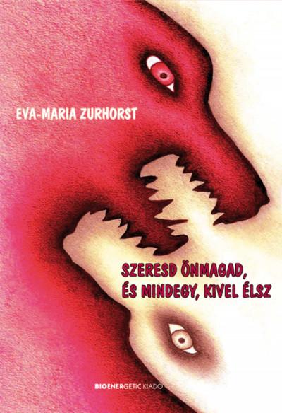 Eva-Maria Zurhorst - Szeresd önmagad, és mindegy, kivel élsz