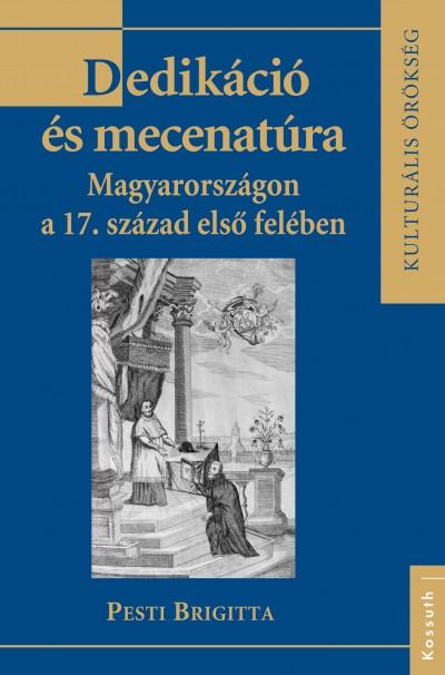 Pesti Brigitta - Dedikáció és mecenatúra Magyarországon a 17. század első felében