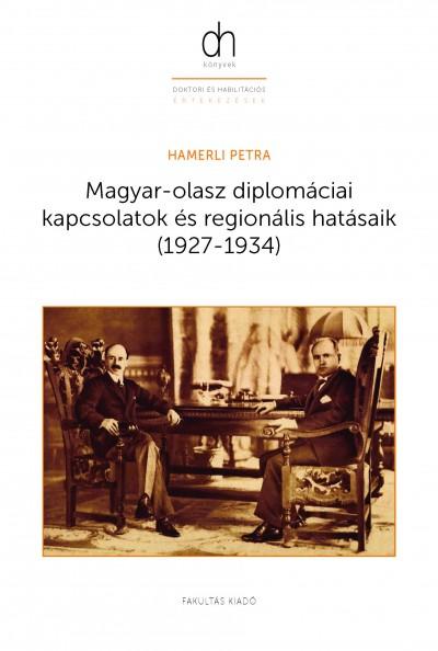 Hamerli Petra - Magyar-olasz diplomáciai kapcsolatok és regionális hatásaik (1927-1934)