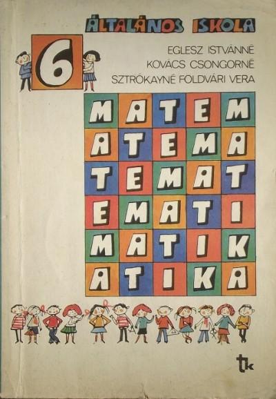 Eglesz Istvánné - Kovács Csongorné - Sztrókayné Földvári Vera - Matematika