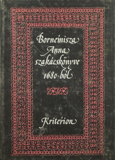 Bornemissza Anna - Bornemisza Anna szakácskönyve 1680-ból