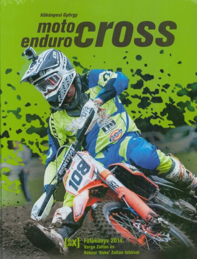 Kökényesi György - MOTO- ENDURO- CROSS Fotókönyv 2014.
