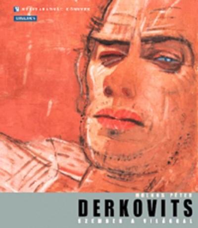 Molnos Péter - Derkovits - Szemben a világgal