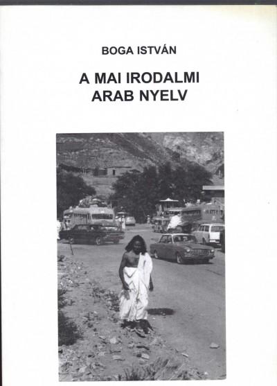 Boga István - A mai irodalmi arab nyelv
