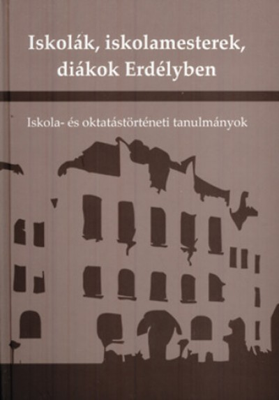 Keszeg Vilmos  (Szerk.) - Iskolák, iskolamesterek, diákok Erdélyben