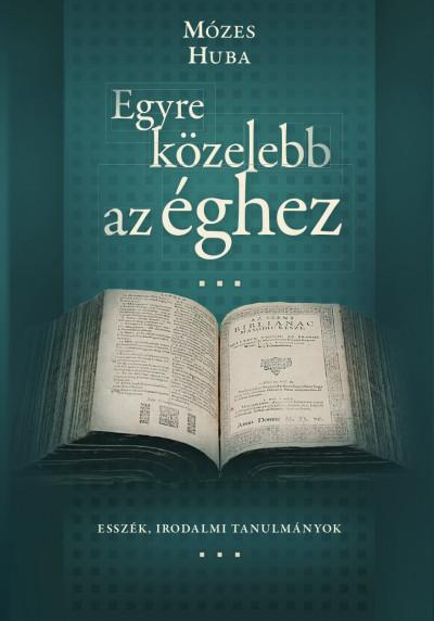 Mózes Huba - Smid Róbert  (Szerk.) - Egyre közelebb az éghez