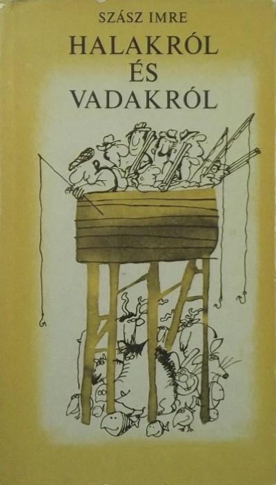 Szász Imre - Halakról és vadakról