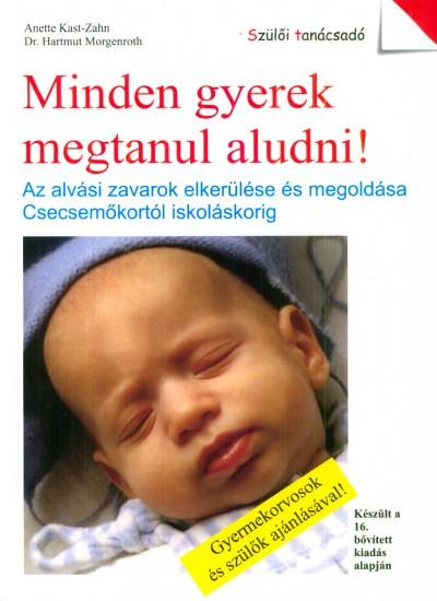 Annette Kast-Zahn - Dr. Hartmut Morgenroth - Minden gyerek megtanul aludni!