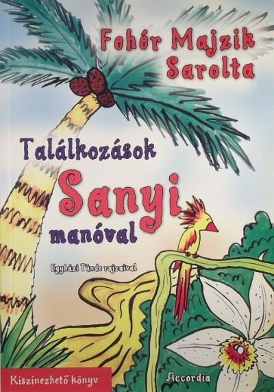 Fehér Majzik Sarolta - Találkozások Sanyi manóval