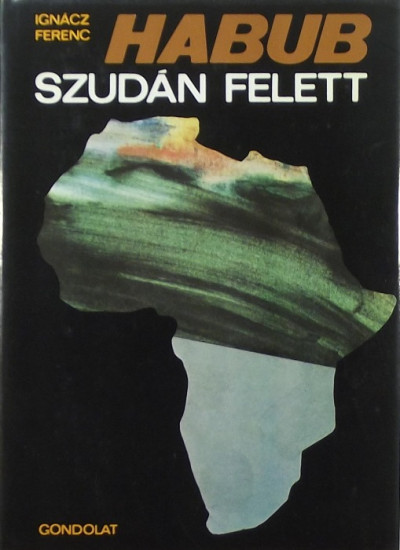 Ignácz Ferenc - Habub Szudán felett