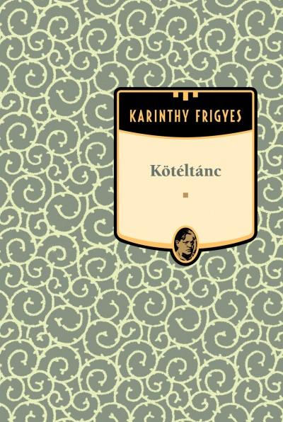 Karinthy Frigyes - Kötéltánc - Karinthy Frigyes sorozat 16. kötet