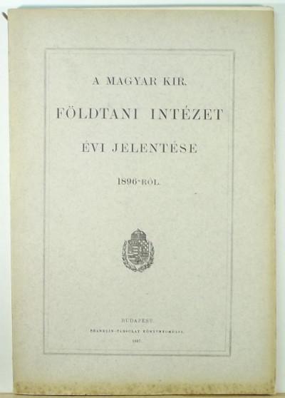 - A Magyar Kir. Földtani Intézet évi jelentése 1896-ról