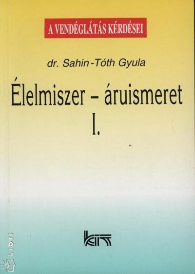 Dr. Sahin-Tóth Gyula - Élelmiszer - áruismeret I-II.
