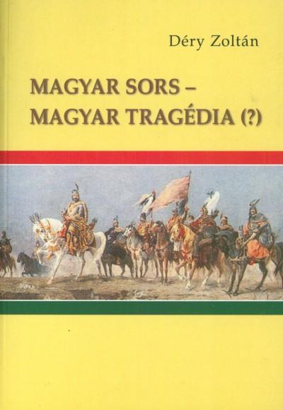 Déry Zoltán - Magyar sors - magyar tragédia (?)