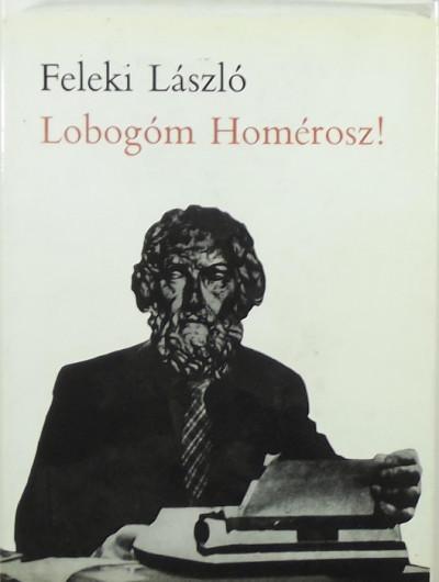 Feleki László - Lobogóm Homérosz!