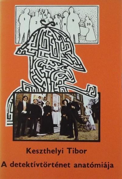 Keszthelyi Tibor - A detektívtörténet anatómiája