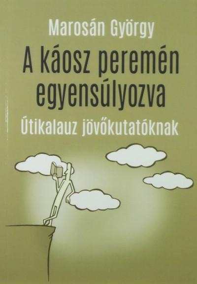 Marosán György - A káosz peremén egyensúlyozva (dedikált)