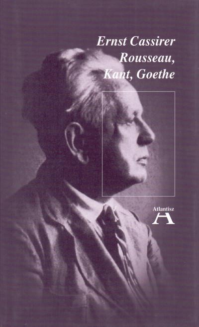 Ernst Cassirer - Miklós Tamás  (Szerk.) - Rousseau, Kant, Goethe