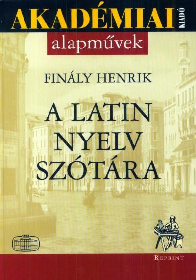 Finály Henrik - A latin nyelv szótára