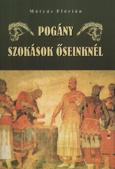Mátyás Flórián - Pogány szokások őseinknél