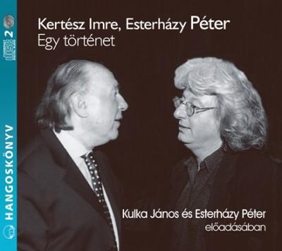 Esterházy Péter - Kertész Imre - Esterházy Péter - Kulka János - Egy történet - Hangoskönyv - 2CD