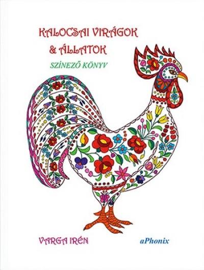 Varga Irén - Kalocsai virágok & állatok - színező könyv