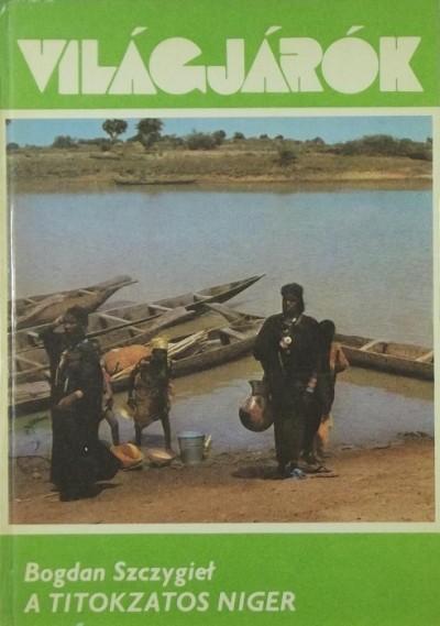 Bogdan Szczygiel - A titokzatos Niger