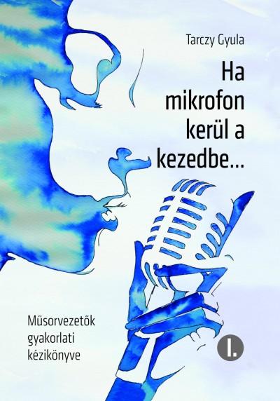 Tarczy Gyula - Ha mikrofon kerül a kezedbe...