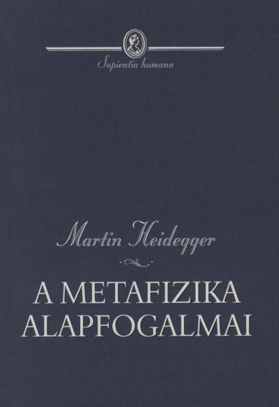 Martin Heidegger - A metafizika alapfogalmai