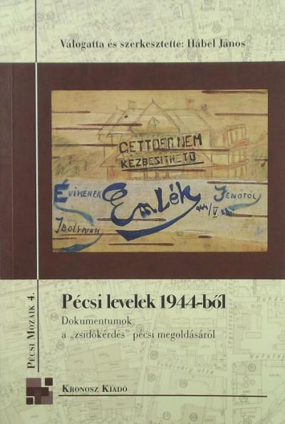 Hábel János  (Szerk.) - Pécsi levelek 1944-ből