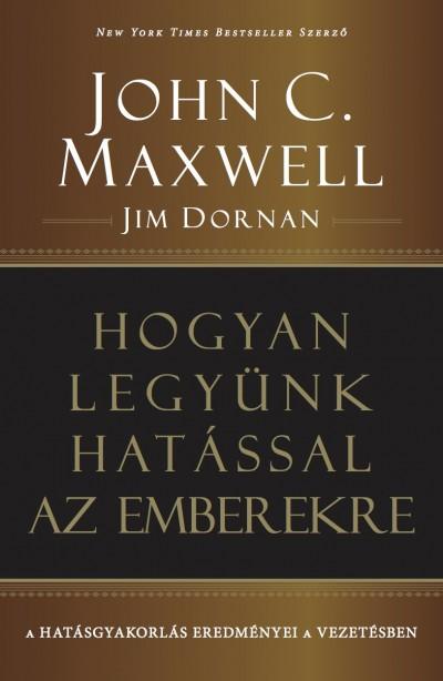 Jim Dornan - John C. Maxwell - Hogyan legyünk hatással az emberekre