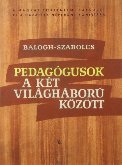 Balogh Sándor  (Összeáll.) - Dr. Szabolcs Ottó  (Összeáll.) - Pedagógusok a két világháború között