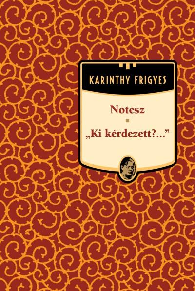 Karinthy Frigyes - Notesz - Ki kérdezett? - Karinthy Frigyes sorozat 5. kötet