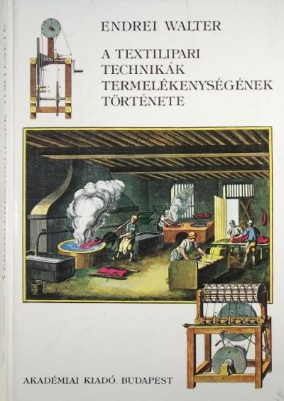 Endrei Walter - A textilipari technikák termelékenységének története