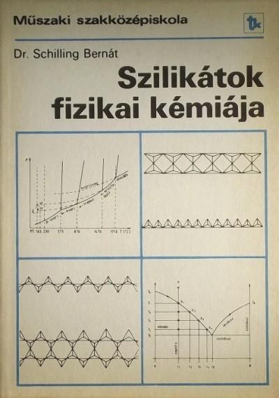 Schilling Bernát - Szilikátok fizikai kémiája