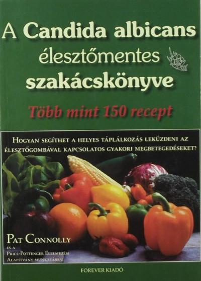 Pat Connolly - A Candida albicans élesztőmentes szakácskönyve