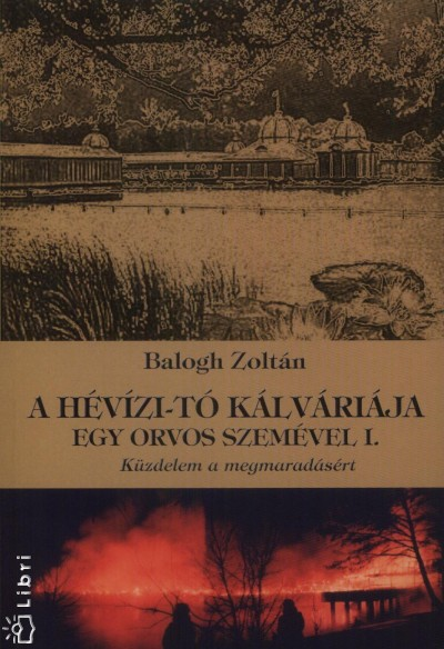 Balogh Zoltán - A Hévízi-tó kálváriája egy orvos szemével I.
