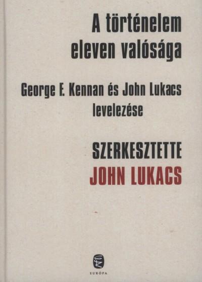 John Lukacs  (Szerk.) - A történelem eleven valósága