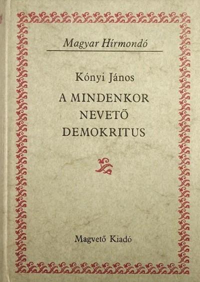 Kónyi János - Bíró Ferenc  (Szerk.) - A mindenkor nevető demokritus