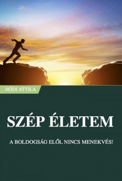 Attila Hódi - Szép Életem - A boldogság elől nincs menekvés!