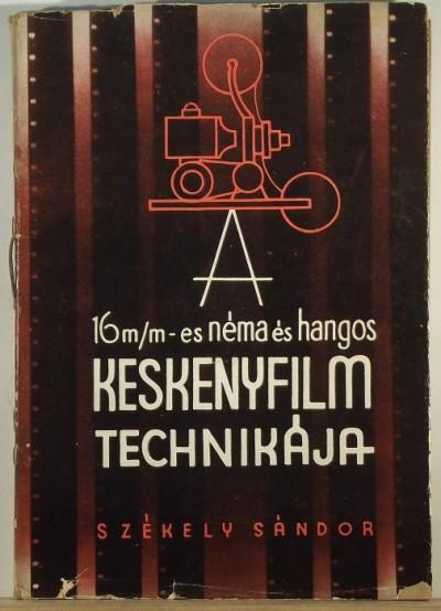 Székely Sándor - A 16 m/m-es néma és hangos keskenyfilm technikája
