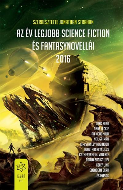 Jonathan Strahan  (Szerk.) - Az év legjobb science fiction és fantasynovellái 2016