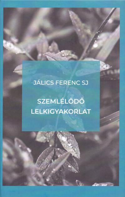 Jálics Ferenc Sj - Szemlélődő lelkigyakorlat