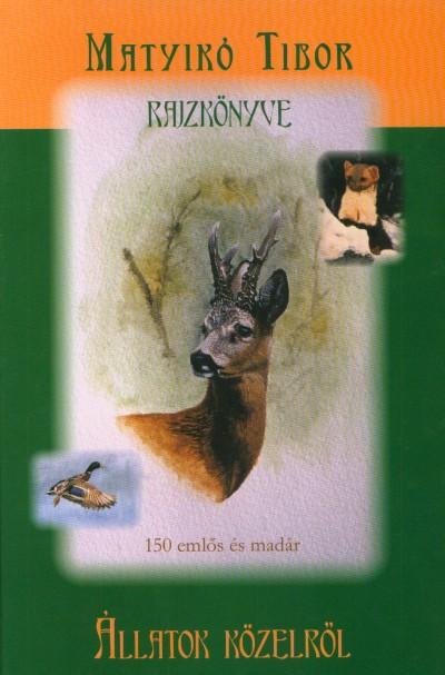 Matyikó Tibor - Állatok közelről - Matyikó Tibor rajzkönyve