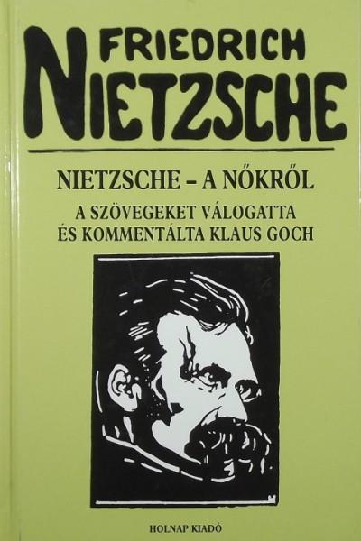 Friedrich Nietzsche - Klaus Goch  (Vál.) - Nietsche - A nőkről