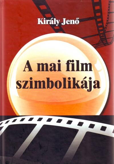 Király Jenő - A mai film szimbolikája