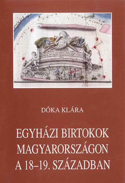 Dóka Klára - Egyházi birtokok Magyarországon a 18-19. században